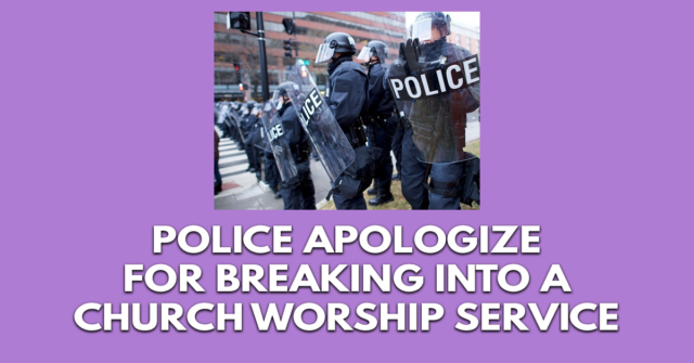 Police apologize for breaking into a church worship service