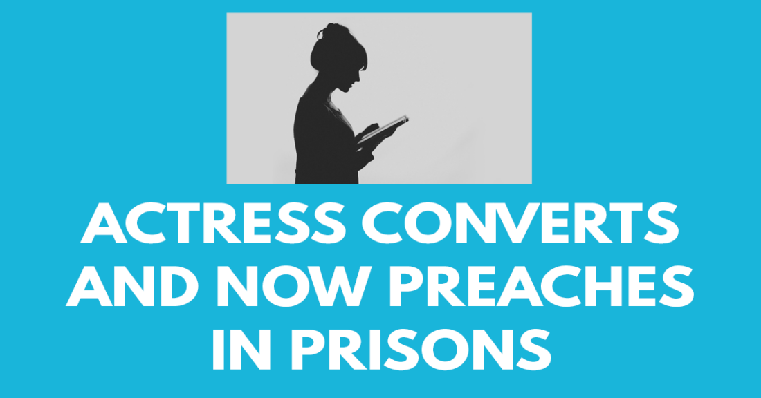 Actress converts and now preaches in prisons