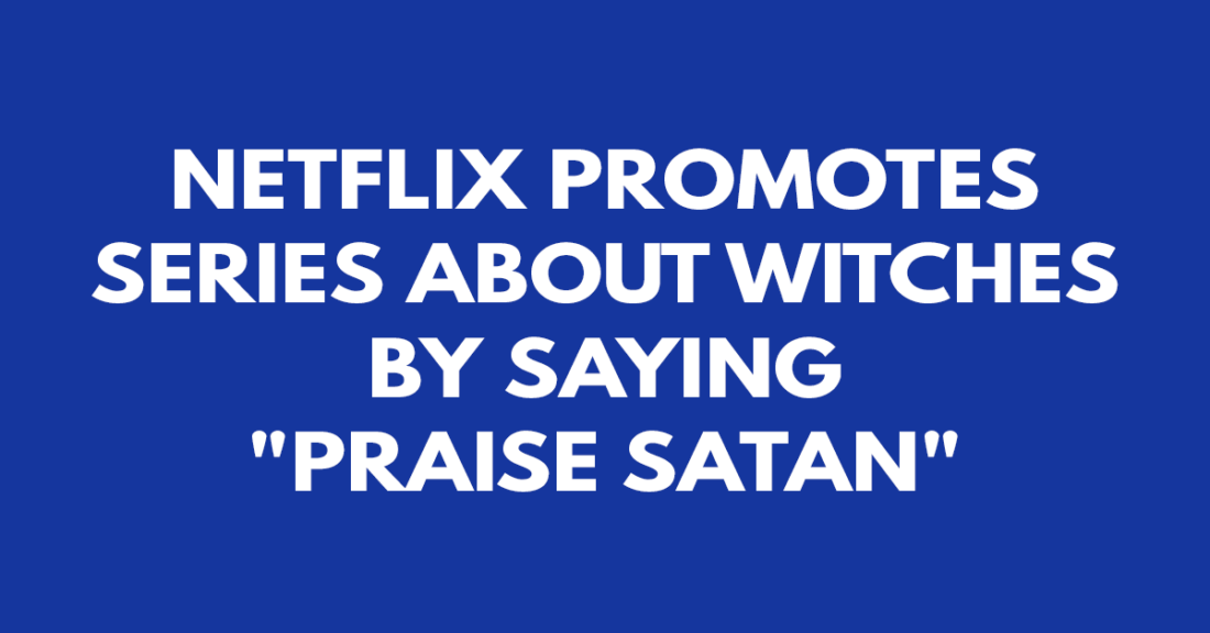 Netflix promotes series about witches by saying Praise Satan