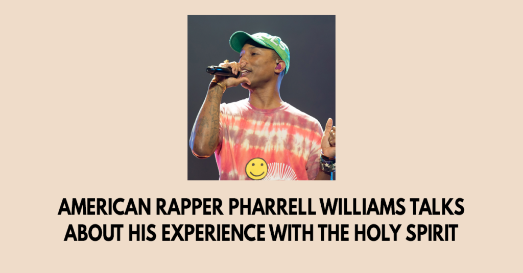 American rapper Pharrell Williams talks about his experience with the Holy Spirit