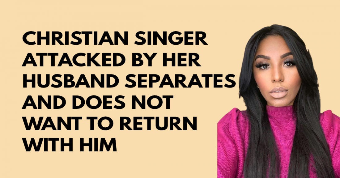 Christian singer attacked by her husband separates and does not want to return with him