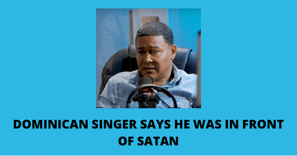 Dominican singer says he was in front of satan
