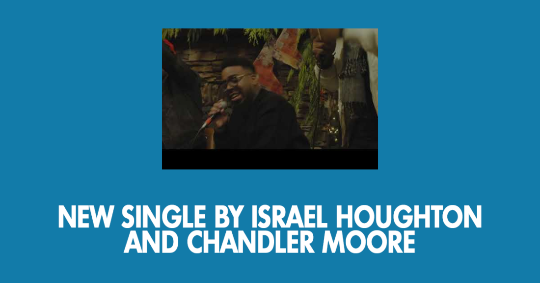 New single by Israel Houghton and Chandler Moore