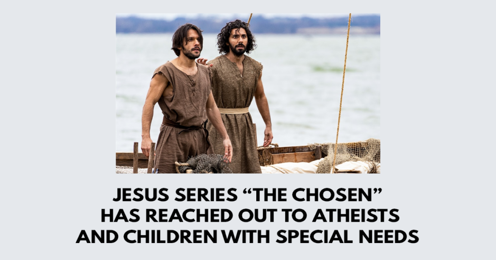 Jesus series The Chosen has reached out to atheists and children with special needs
