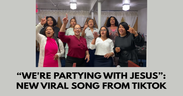 We're partying with Jesus- new viral song from TikTok